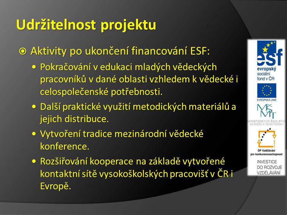 Udržitelnost projektu  Aktivity po ukončení financování ESF: Pokračování v edukaci mladých vědeckých pracovníků v dané oblasti vzhledem k vědecké i celospolečenské potřebnosti.