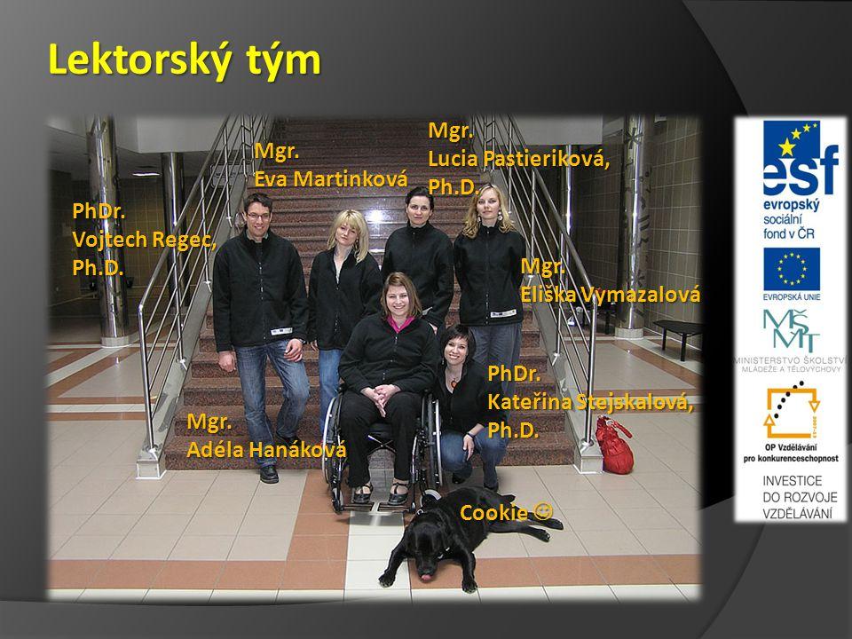 Lektorský tým PhDr. Vojtech Regec, Ph.D. Mgr. Eva Martinková Mgr. Lucia Pastieriková, Ph.D. Mgr. Adéla Hanáková Mgr. Eliška Vymazalová PhDr. Kateřina