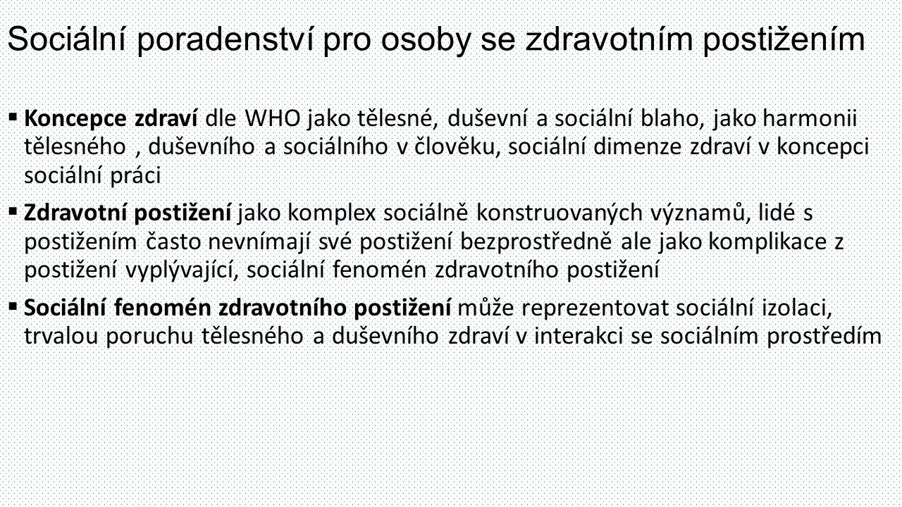 Sociální poradenství pro osoby se zdravotním postižením  Koncepce zdraví dle WHO jako tělesné, duševní a sociální blaho, jako harmonii tělesného, duš