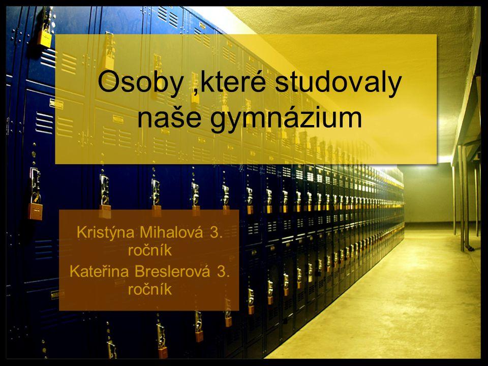 Osoby,které studovaly naše gymnázium Kristýna Mihalová 3. ročník Kateřina Breslerová 3. ročník