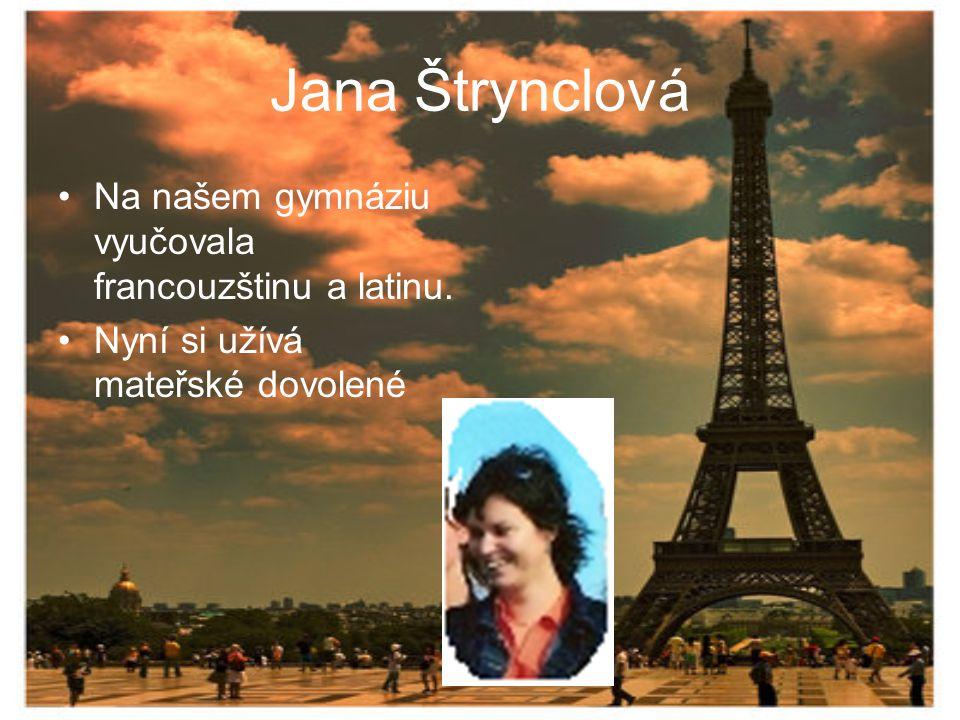 Jana Štrynclová Na našem gymnáziu vyučovala francouzštinu a latinu. Nyní si užívá mateřské dovolené