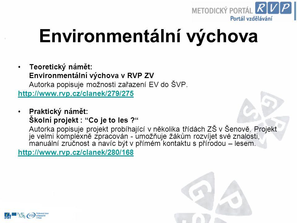 Environmentální výchova Teoretický námět: Environmentální výchova v RVP ZV Autorka popisuje možnosti zařazení EV do ŠVP. http://www.rvp.cz/clanek/279/