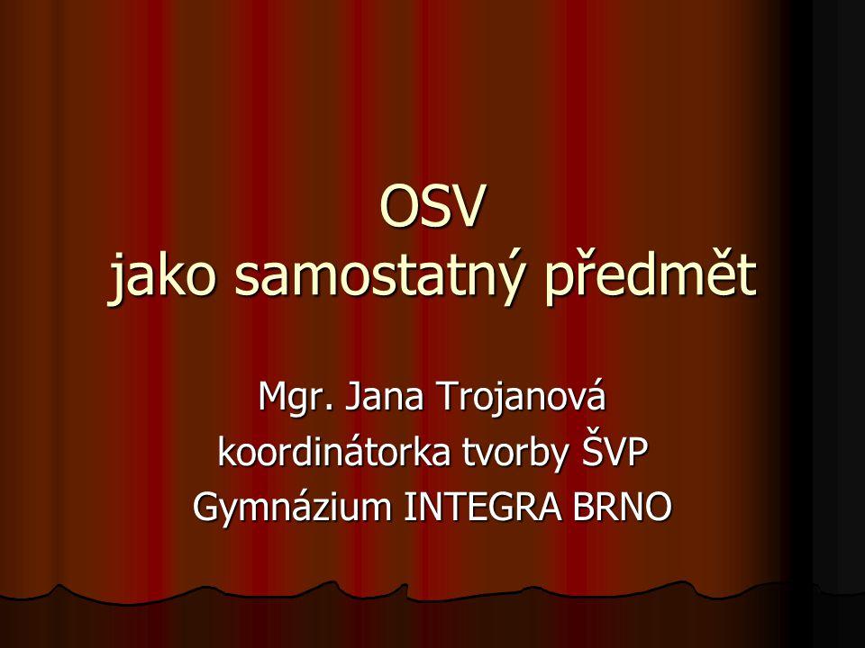 OSV jako samostatný předmět Mgr. Jana Trojanová koordinátorka tvorby ŠVP Gymnázium INTEGRA BRNO