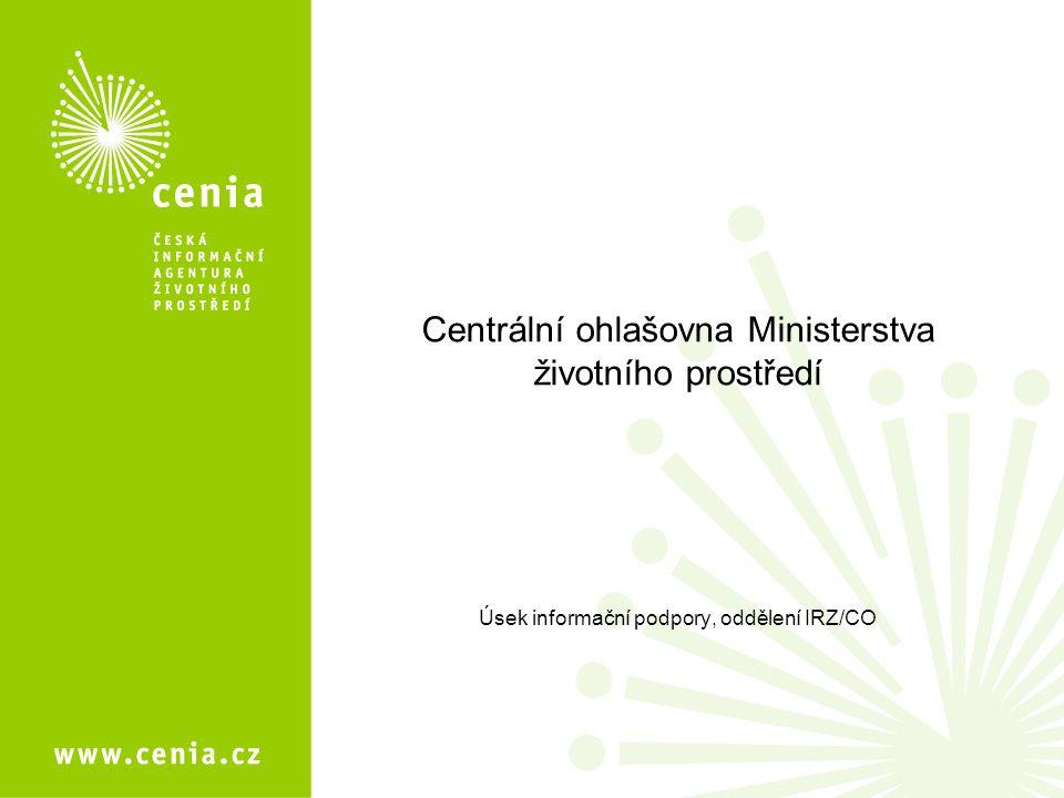 Centrální ohlašovna Ministerstva životního prostředí Úsek informační podpory, oddělení IRZ/CO
