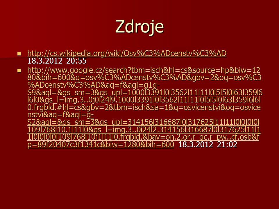 Zdroje http://cs.wikipedia.org/wiki/Osv%C3%ADcenstv%C3%AD 18.3.2012 20:55 http://cs.wikipedia.org/wiki/Osv%C3%ADcenstv%C3%AD 18.3.2012 20:55 http://cs