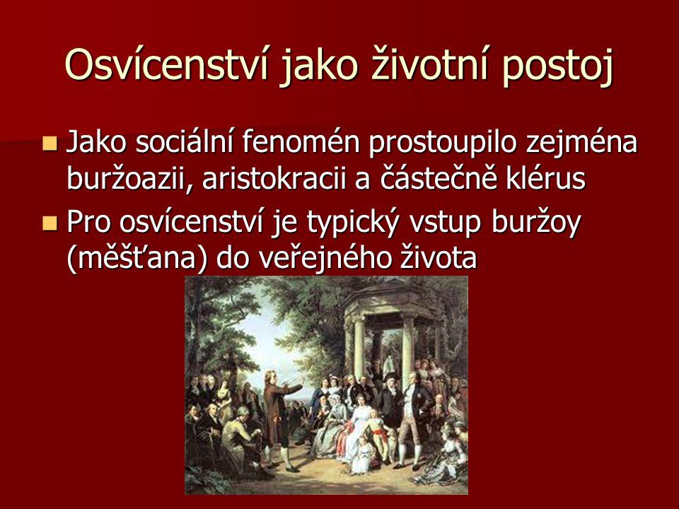 Osvícenství jako životní postoj Jako sociální fenomén prostoupilo zejména buržoazii, aristokracii a částečně klérus Jako sociální fenomén prostoupilo