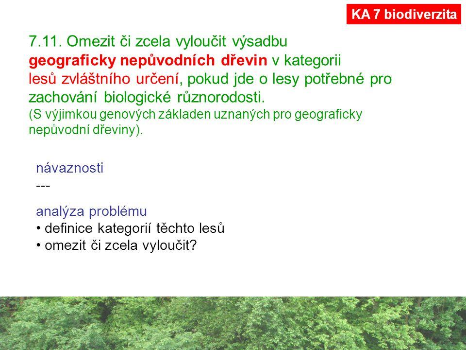 7.11. Omezit či zcela vyloučit výsadbu geograficky nepůvodních dřevin v kategorii lesů zvláštního určení, pokud jde o lesy potřebné pro zachování biol