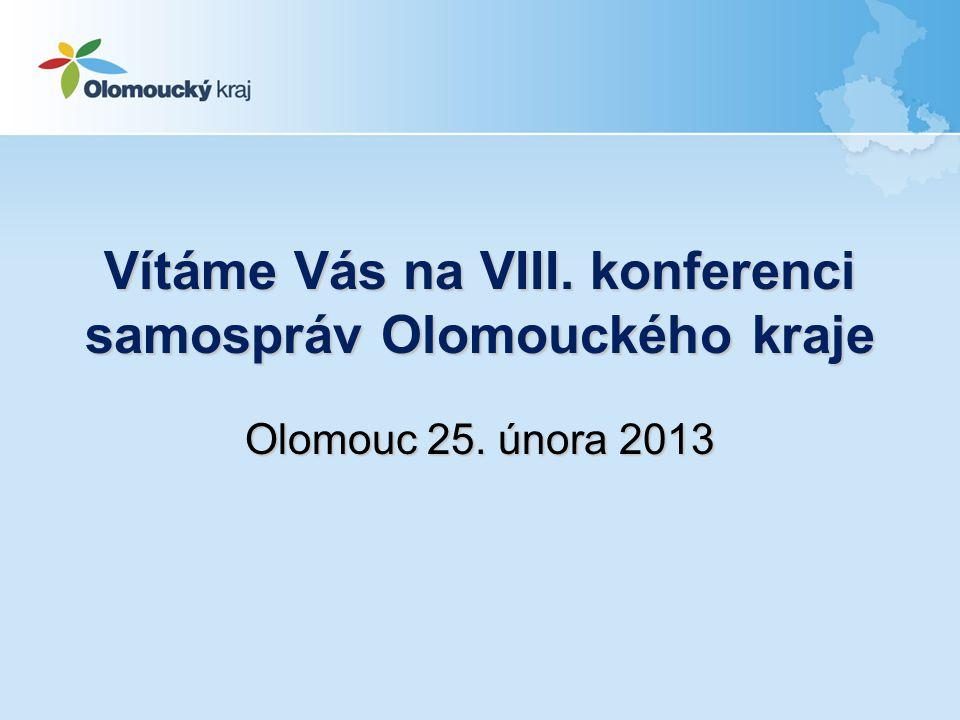 Vítáme Vás na VIII. konferenci samospráv Olomouckého kraje Olomouc 25. února 2013