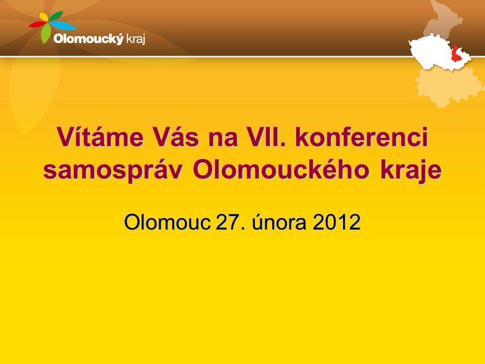 Vítáme Vás na VII. konferenci samospráv Olomouckého kraje Olomouc 27. února 2012