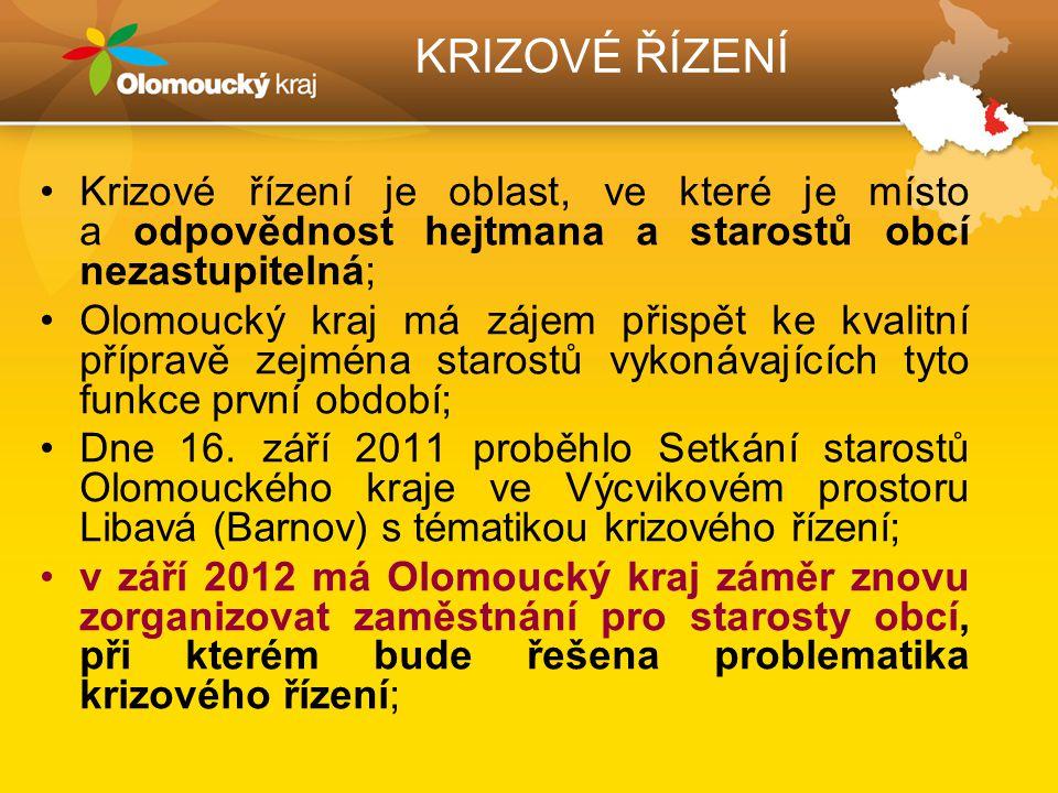 KRIZOVÉ ŘÍZENÍ Krizové řízení je oblast, ve které je místo a odpovědnost hejtmana a starostů obcí nezastupitelná; Olomoucký kraj má zájem přispět ke kvalitní přípravě zejména starostů vykonávajících tyto funkce první období; Dne 16.