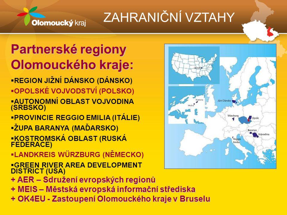 ZAHRANIČNÍ VZTAHY Partnerské regiony Olomouckého kraje:  REGION JIŽNÍ DÁNSKO (DÁNSKO)  OPOLSKÉ VOJVODSTVÍ (POLSKO)  AUTONOMNÍ OBLAST VOJVODINA (SRB
