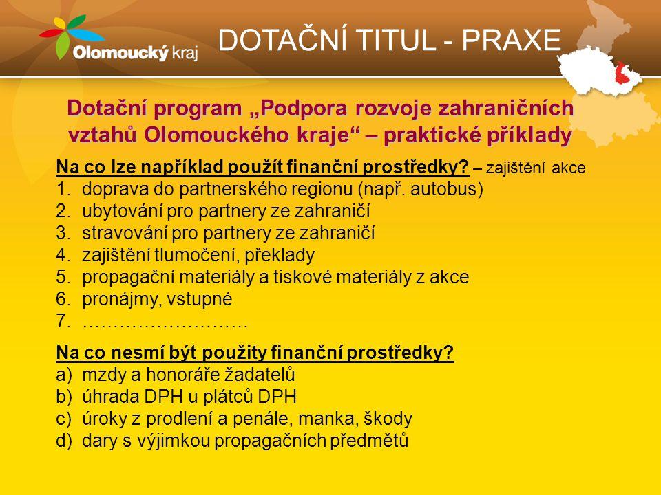 """DOTAČNÍ TITUL - PRAXE Dotační program """"Podpora rozvoje zahraničních vztahů Olomouckého kraje – praktické příklady Na co lze například použít finanční prostředky."""