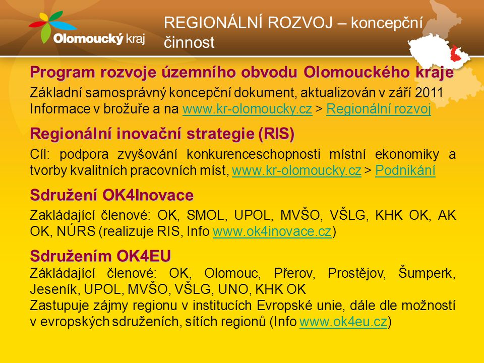 REGIONÁLNÍ ROZVOJ – koncepční činnost Program rozvoje územního obvodu Olomouckého kraje Základní samosprávný koncepční dokument, aktualizován v září 2