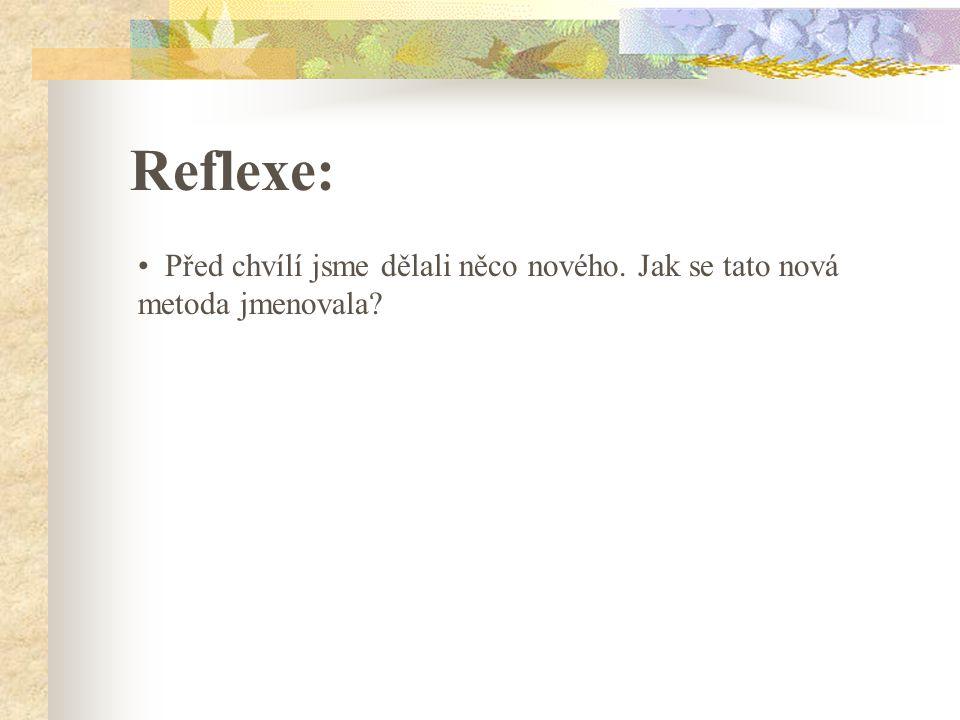 Reflexe: Před chvílí jsme dělali něco nového. Jak se tato nová metoda jmenovala?