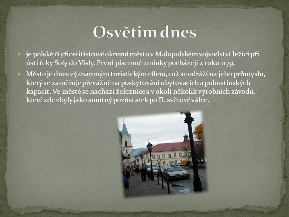 je polské čtyřicetitisícové okresní město v Malopolském vojvodství ležící při ústí řeky Soly do Visly. První písemné zmínky pocházejí z roku 1179. Měs