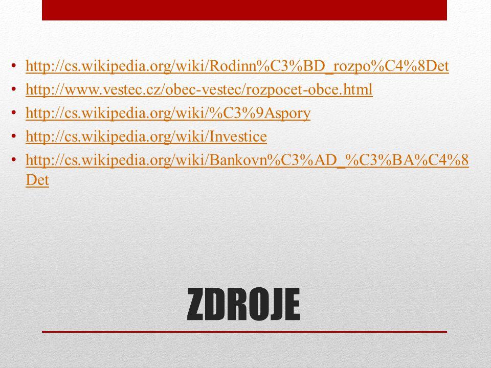 ZDROJE http://cs.wikipedia.org/wiki/Rodinn%C3%BD_rozpo%C4%8Det http://www.vestec.cz/obec-vestec/rozpocet-obce.html http://cs.wikipedia.org/wiki/%C3%9A