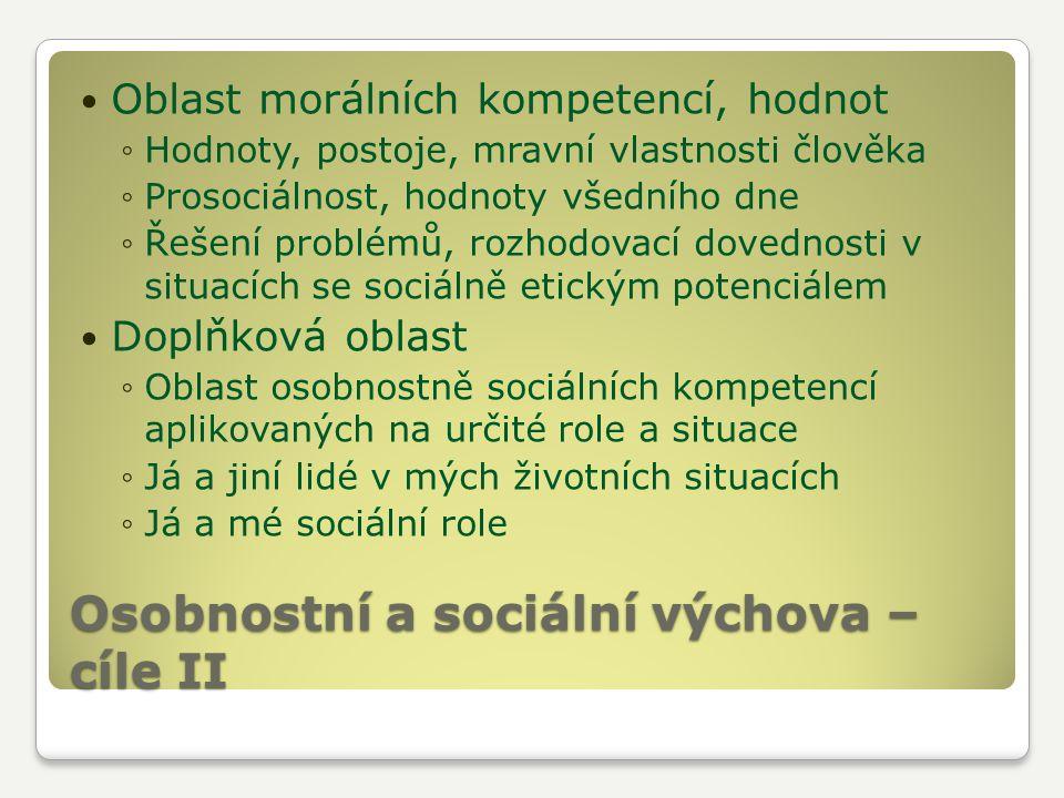 Osobnostní a sociální výchova – cíle II Oblast morálních kompetencí, hodnot ◦Hodnoty, postoje, mravní vlastnosti člověka ◦Prosociálnost, hodnoty všedn