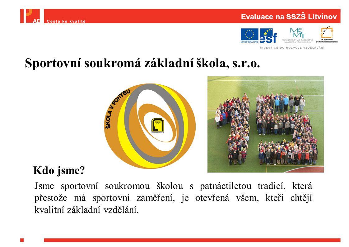 Evaluace na SSZŠ Litvínov Sportovní soukromá základní škola, s.r.o. Kdo jsme? Jsme sportovní soukromou školou s patnáctiletou tradicí, která přestože