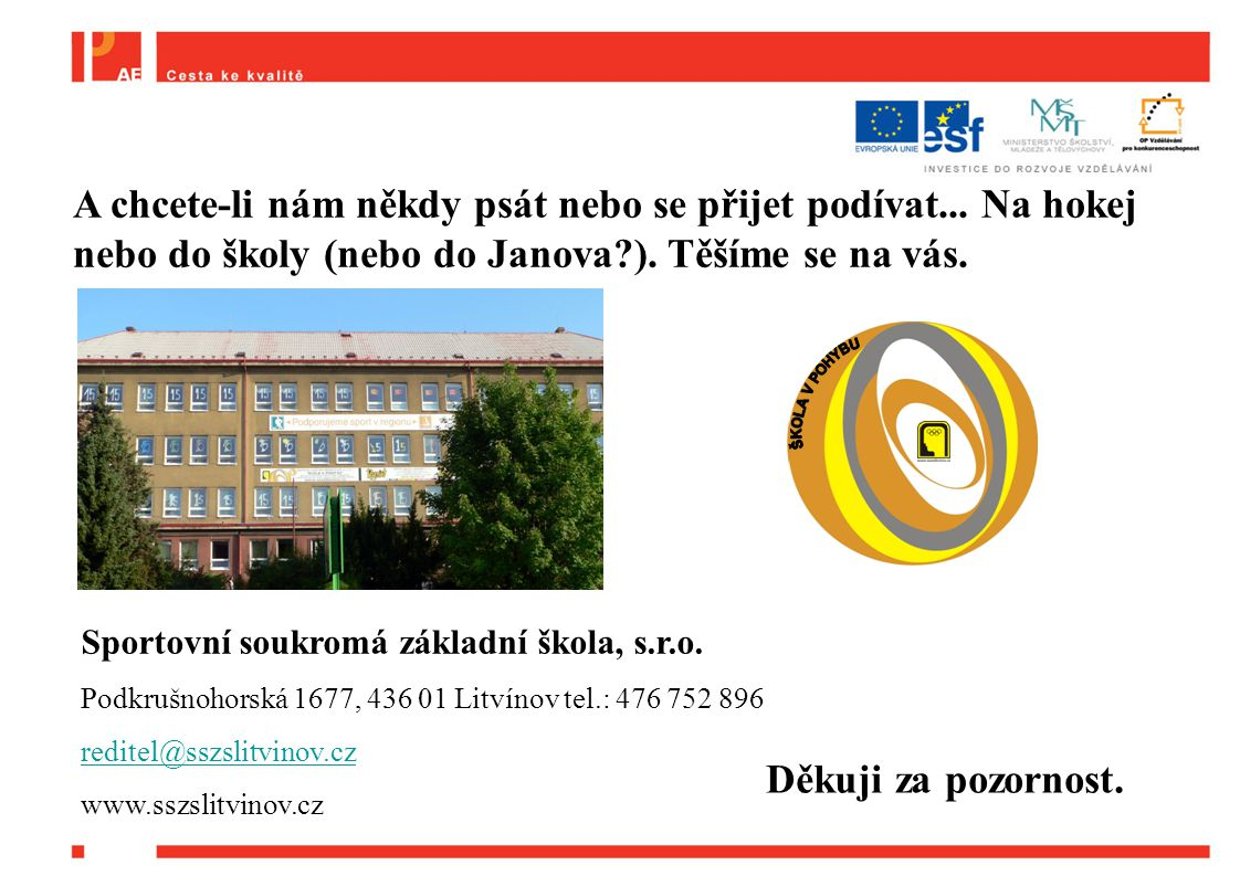 Sportovní soukromá základní škola, s.r.o. Podkrušnohorská 1677, 436 01 Litvínov tel.: 476 752 896 reditel@sszslitvinov.cz www.sszslitvinov.cz A chcete