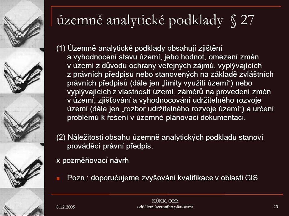 8.12.2005 KÚKK, ORR oddělení územního plánování20 územně analytické podklady § 27 (1) Územně analytické podklady obsahují zjištění a vyhodnocení stavu