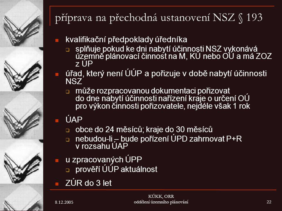 8.12.2005 KÚKK, ORR oddělení územního plánování22 příprava na přechodná ustanovení NSZ § 193 kvalifikační předpoklady úředníka  splňuje pokud ke dni