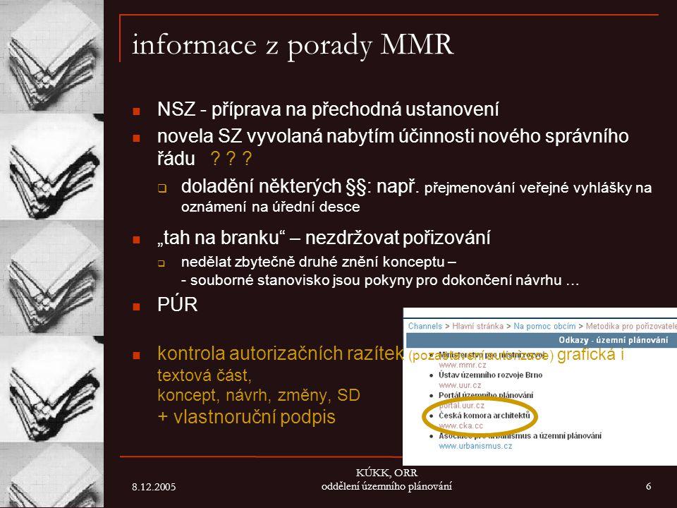 8.12.2005 KÚKK, ORR oddělení územního plánování7 informace z porady MMR souborné stanovisko není soupis toho co požadují DOSS  pořizovatel musí zvážit co vůbec lze akceptovat  DOSS může požadovat pouze to k čemu je zmocněn právním předpisem (nemůže požadovat zpracování pokladů - potřebné podklady pro svá kvalifikovaná stanoviska si musí na své náklady pořídit DOSS !!.