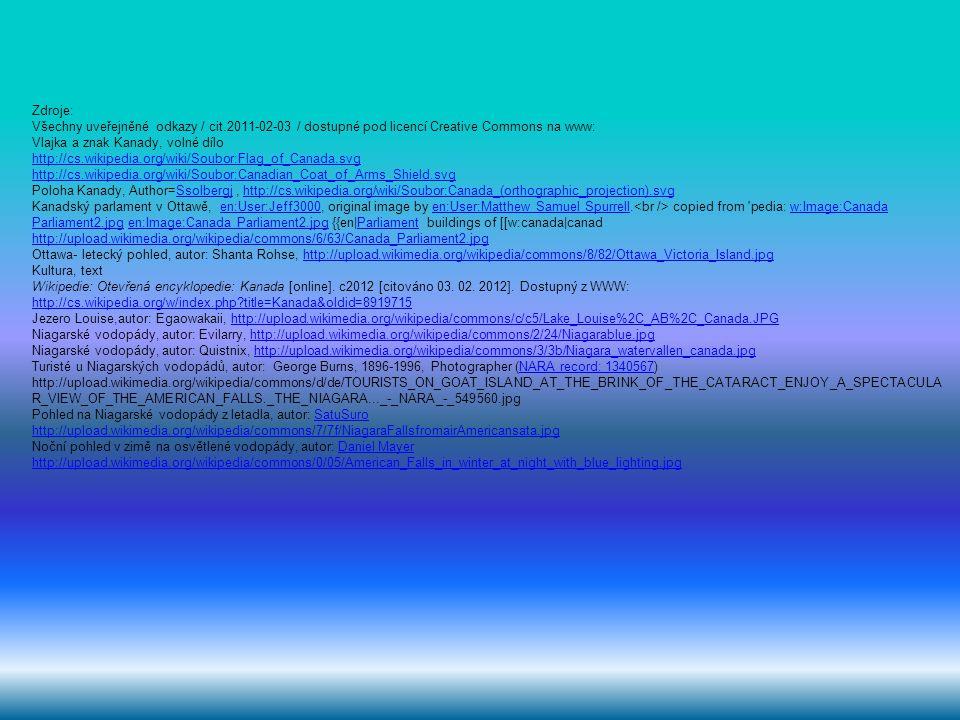 Zdroje: Všechny uveřejněné odkazy / cit.2011-02-03 / dostupné pod licencí Creative Commons na www: Vlajka a znak Kanady, volné dílo http://cs.wikipedi