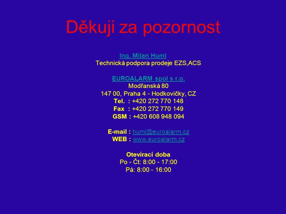 Děkuji za pozornost Ing. Milan Huml Ing. Milan Huml Technická podpora prodeje EZS,ACS EUROALARM spol s r.o. Modřanská 80 147 00, Praha 4 - Hodkovičky,