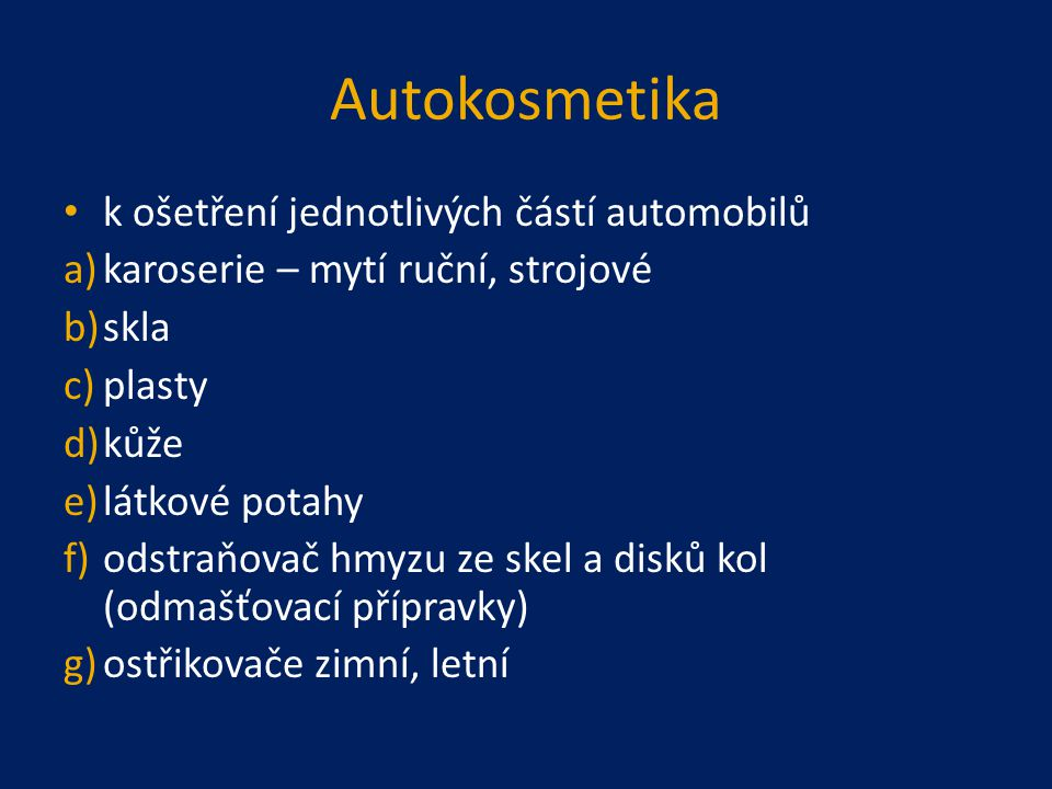 Autokosmetika k ošetření jednotlivých částí automobilů a)karoserie – mytí ruční, strojové b)skla c)plasty d)kůže e)látkové potahy f)odstraňovač hmyzu