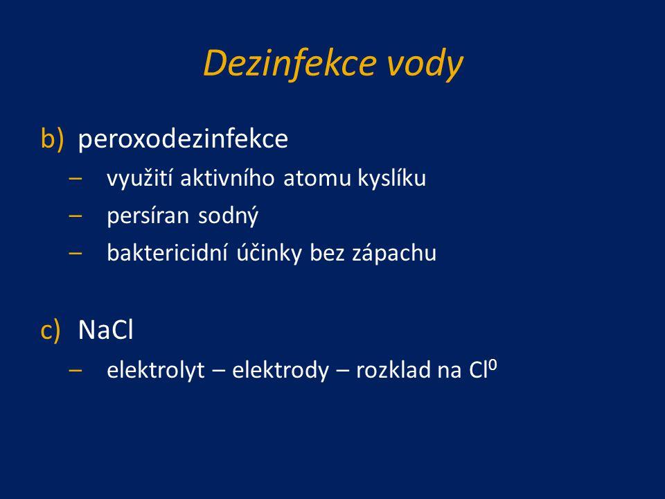 Dezinfekce vody b)peroxodezinfekce –využití aktivního atomu kyslíku –persíran sodný –baktericidní účinky bez zápachu c)NaCl –elektrolyt – elektrody –