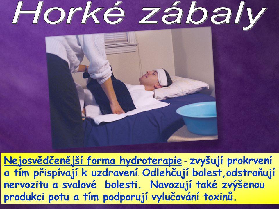 Nejosvědčenější forma hydroterapie – zvyšují prokrvení a tím přispívají k uzdravení. Odlehčují bolest,odstraňují nervozitu a svalové bolesti. Navozují