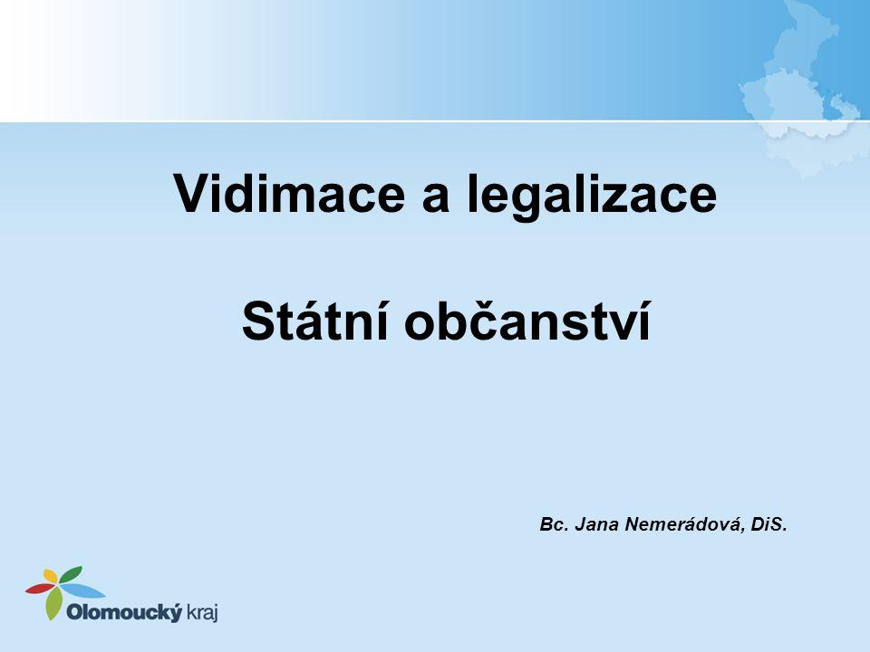 Vidimace a legalizace Státní občanství Bc. Jana Nemerádová, DiS.