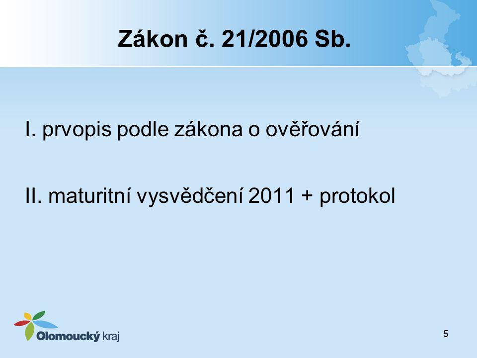 Zákon č. 21/2006 Sb. I. prvopis podle zákona o ověřování II. maturitní vysvědčení 2011 + protokol 5