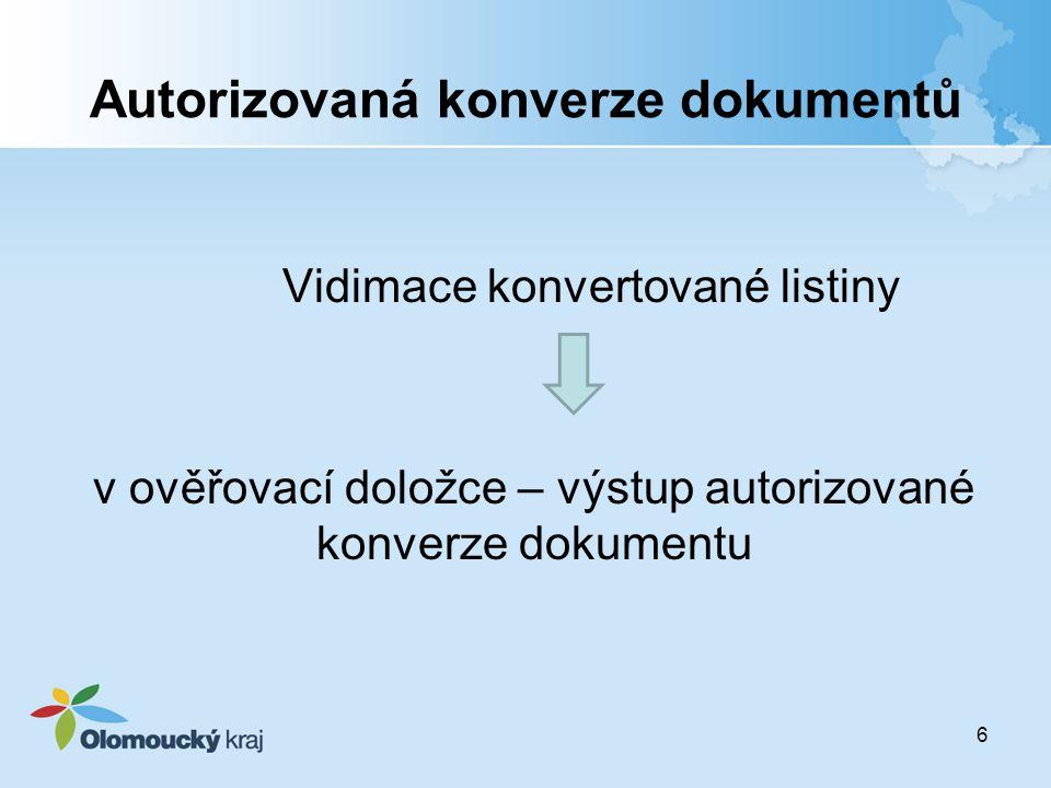 Autorizovaná konverze dokumentů Vidimace konvertované listiny v ověřovací doložce – výstup autorizované konverze dokumentu 6