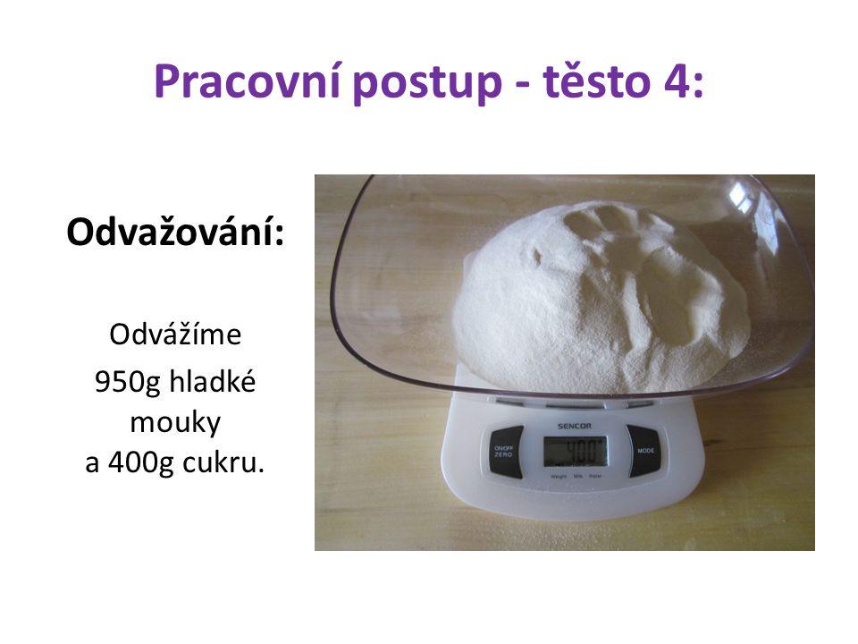 Pracovní postup - těsto 4: Odvažování: Odvážíme 950g hladké mouky a 400g cukru.