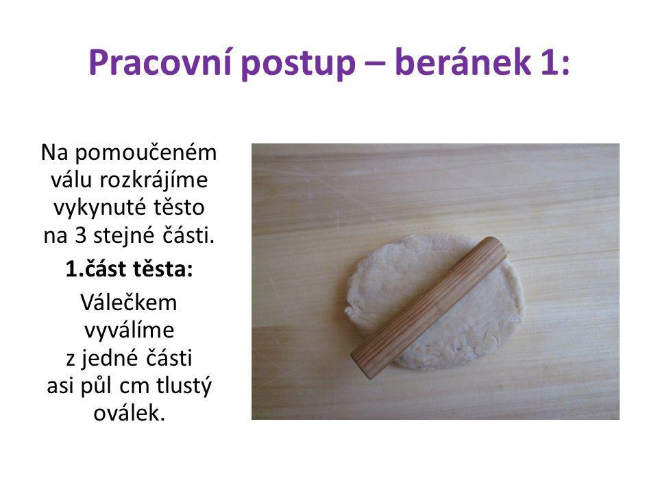 Pracovní postup – beránek 1: Na pomoučeném válu rozkrájíme vykynuté těsto na 3 stejné části. 1.část těsta: Válečkem vyválíme z jedné části asi půl cm