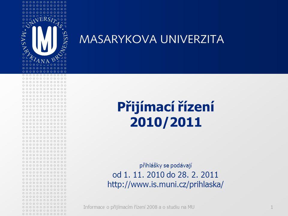 Informace o přijímacím řízení 2008 a o studiu na MU1 Přijímací řízení 2010/2011 přihlášky se podávají od 1.