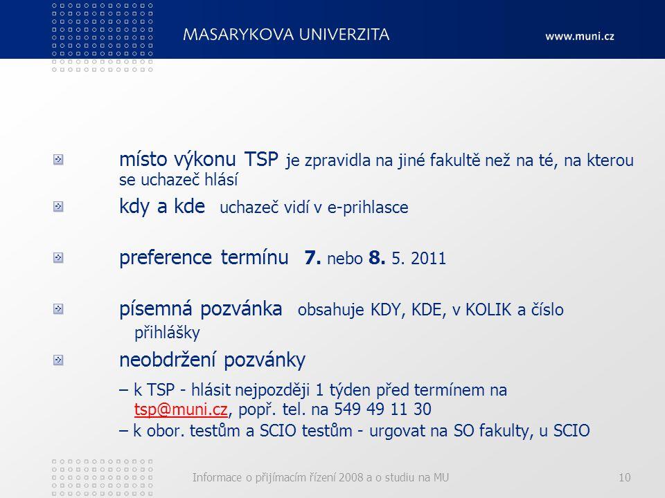Informace o přijímacím řízení 2008 a o studiu na MU10 místo výkonu TSP je zpravidla na jiné fakultě než na té, na kterou se uchazeč hlásí kdy a kde uchazeč vidí v e-prihlasce preference termínu 7.