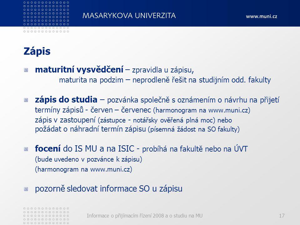 Informace o přijímacím řízení 2008 a o studiu na MU17 Zápis maturitní vysvědčení – zpravidla u zápisu, maturita na podzim – neprodleně řešit na studijním odd.