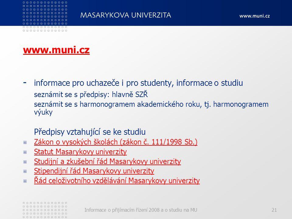 Informace o přijímacím řízení 2008 a o studiu na MU21 www.muni.cz - informace pro uchazeče i pro studenty, informace o studiu seznámit se s předpisy: hlavně SZŘ seznámit se s harmonogramem akademického roku, tj.