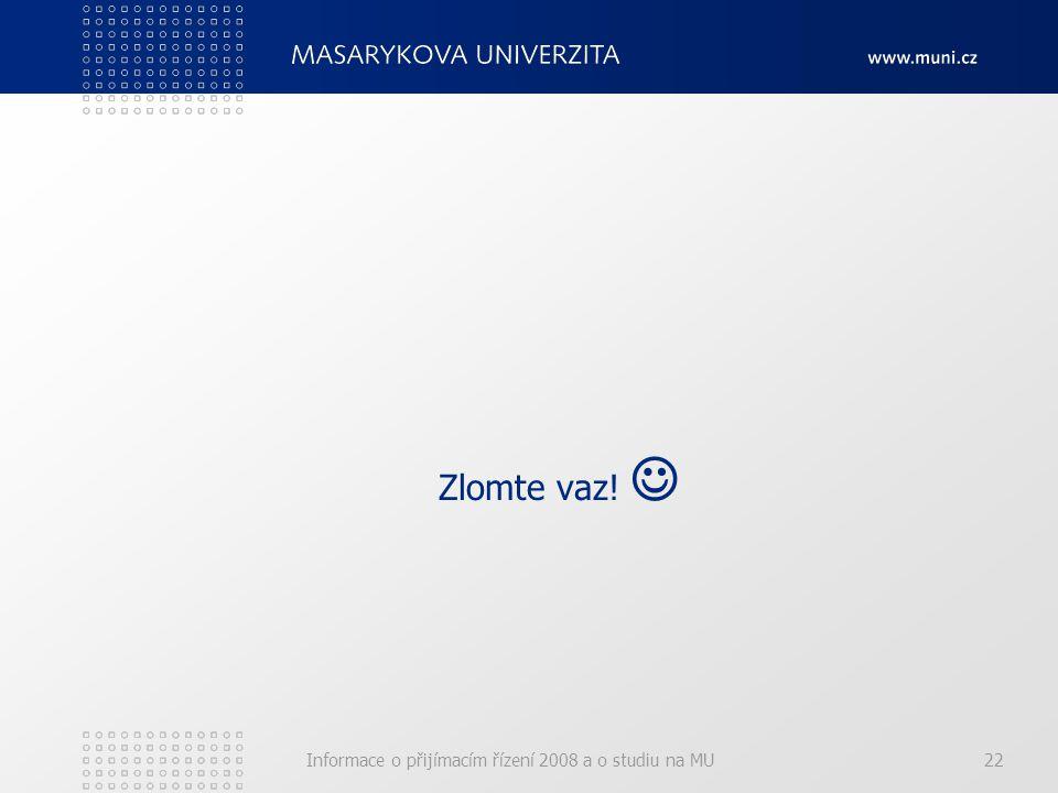 Informace o přijímacím řízení 2008 a o studiu na MU22 Zlomte vaz!