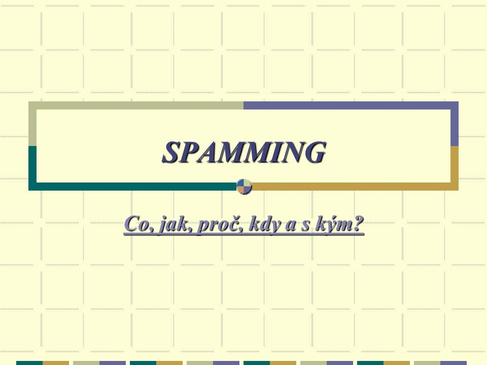 Co je spam? = hromadné rozesílání nevyžádaných zásilek elektronickou poštou