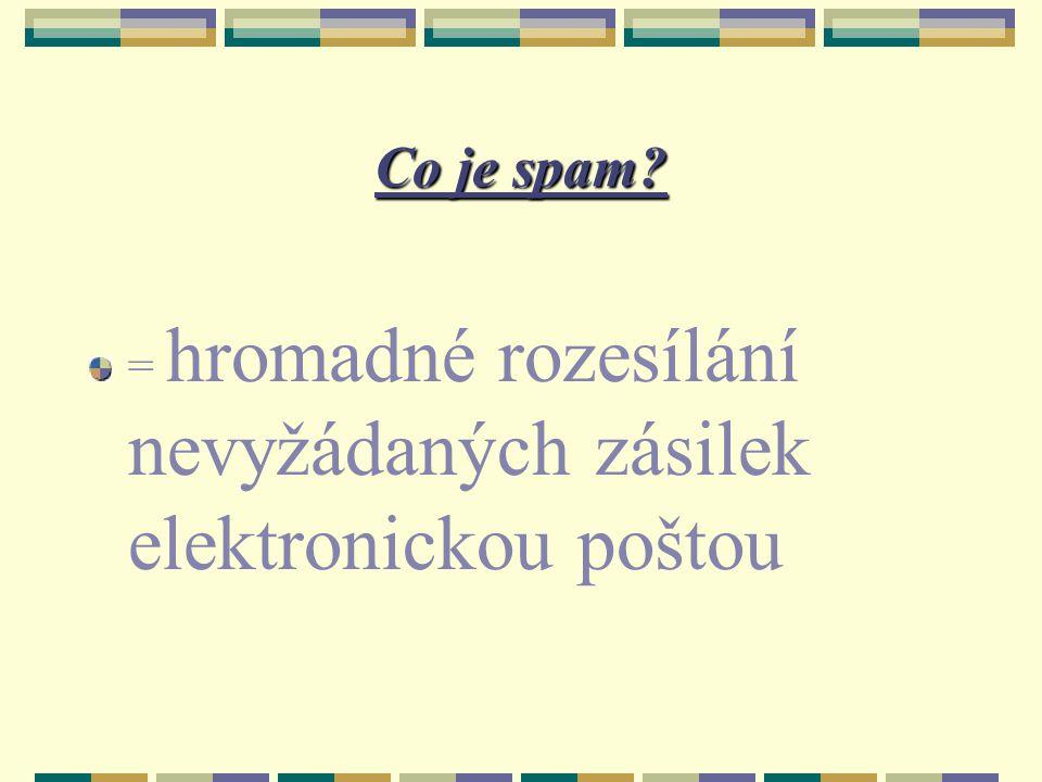 Základní pojmy junk junk (harampádí, veteš) junk mail junk mail = listovní nevyžádaná pošta junk faxes junk faxes = nevyžádané faxové zprávy junk mail-u junk mail-u = rozesílání nevyžádaných zásilek elektronickou poštou spam - v síti USENET se používá termín spam (podle jedné skeče humoristické skupiny Monty Pyton) spammer spammer = subjekt, který spamy fakticky rozesílá, ale nemusí být totožný s tvůrcem