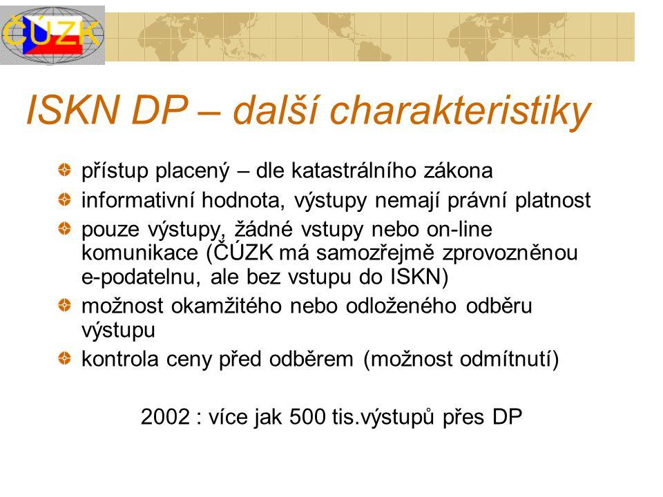 ISKN DP – další charakteristiky přístup placený – dle katastrálního zákona informativní hodnota, výstupy nemají právní platnost pouze výstupy, žádné v