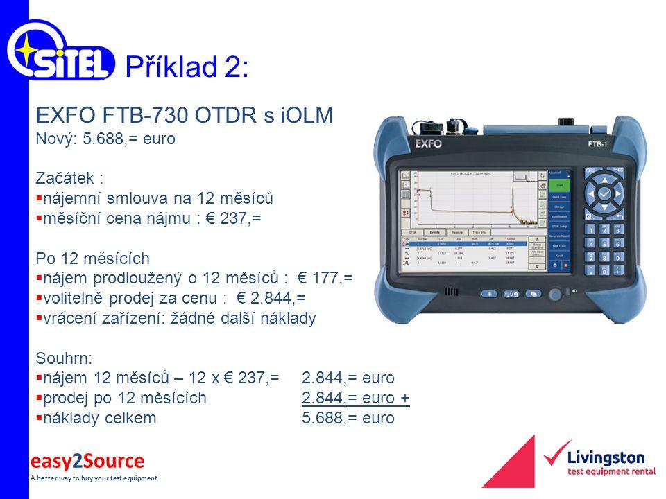easy2Source A better way to buy your test equipment Příklad 2: EXFO FTB-730 OTDR s iOLM Nový: 5.688,= euro Začátek :  nájemní smlouva na 12 měsíců 