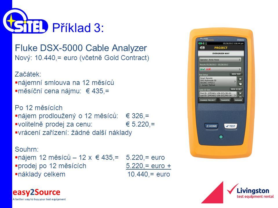 easy2Source A better way to buy your test equipment Příklad 3: Fluke DSX-5000 Cable Analyzer Nový: 10.440,= euro (včetně Gold Contract) Začátek:  náj