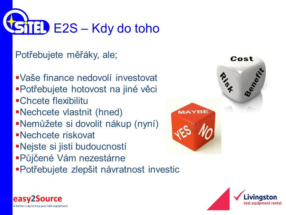 easy2Source A better way to buy your test equipment E2S – Kdy do toho Potřebujete měřáky, ale;  Vaše finance nedovolí investovat  Potřebujete hotovo