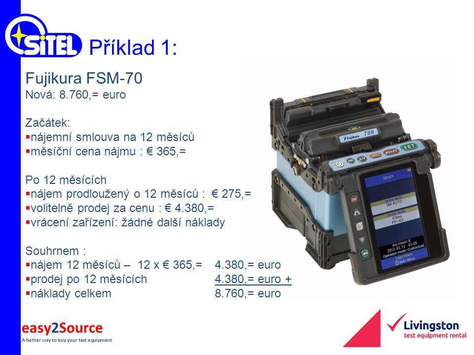 easy2Source A better way to buy your test equipment Příklad 1: Fujikura FSM-70 Nová: 8.760,= euro Začátek:  nájemní smlouva na 12 měsíců  měsíční ce