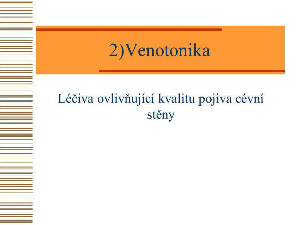 2)Venotonika Léčiva ovlivňující kvalitu pojiva cévní stěny