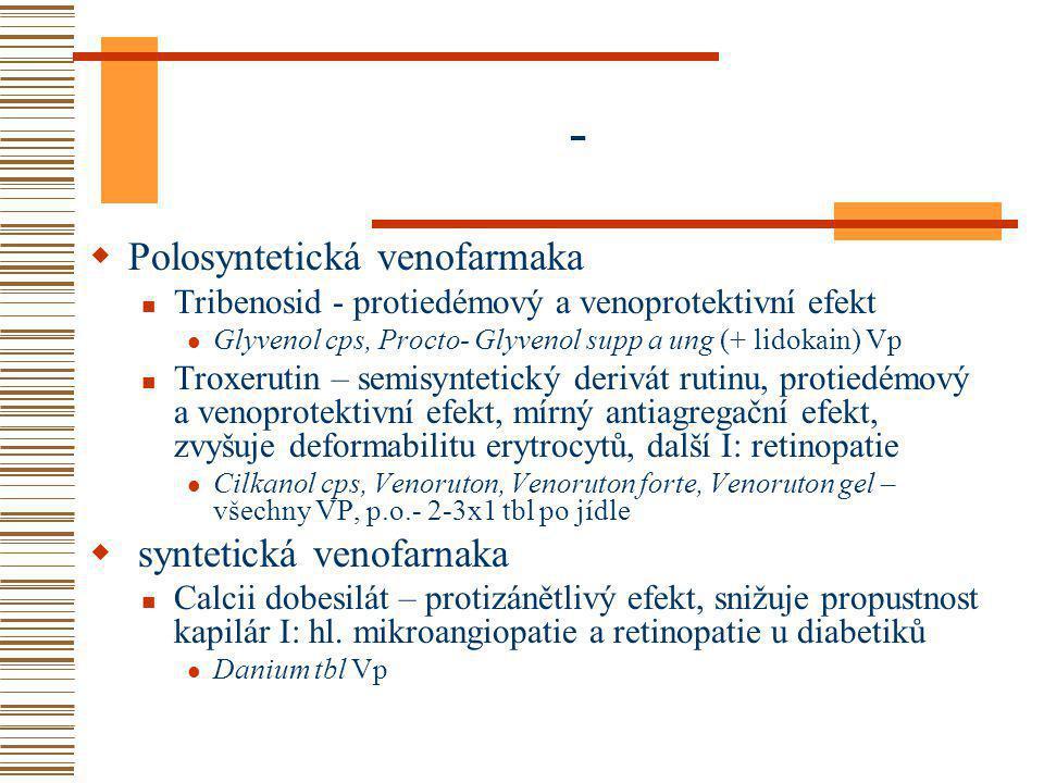 -  Polosyntetická venofarmaka Tribenosid - protiedémový a venoprotektivní efekt Glyvenol cps, Procto- Glyvenol supp a ung (+ lidokain) Vp Troxerutin